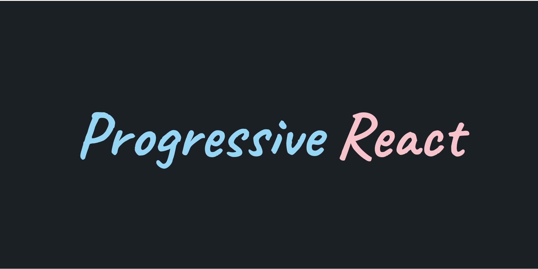 Progressive React